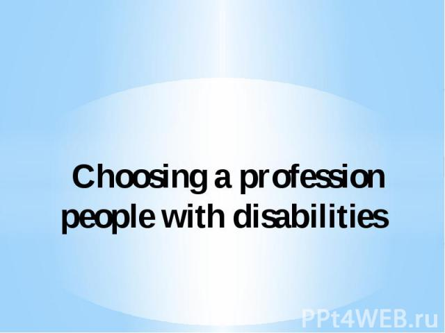 Choosing a profession people with disabilities