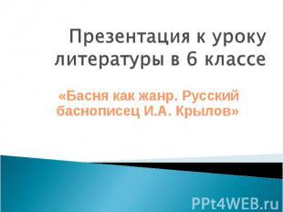 Презентация к уроку литературы в 6 классе «Басня как жанр. Русский баснописец И.