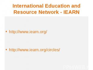 International Education and Resource Network - IEARN http://www.iearn.org/ http: