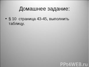 Домашнее задание: § 10 страница 43-45, выполнить таблицу.