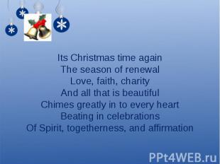 Its Christmas time againThe season of renewalLove, faith, charityAnd all that is