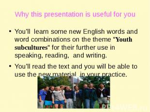 Why this presentation is useful for you You'll learn some new English words and