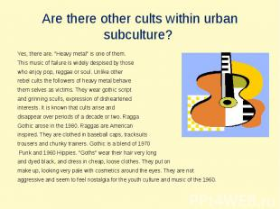 """Are there other cults within urbansubculture? Yes, there are. """"Heavy metal"""" is o"""