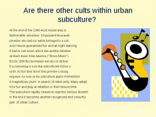 Are there other cults within urbansubculture? At the end of the 1980 Acid House