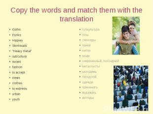 """Copy the words and match them with the translation GothsPunksHippiesSkinheads""""He"""