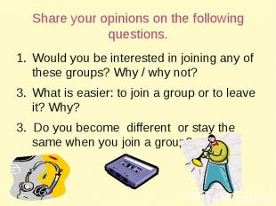 Share your opinions on the following questions. Would you be interested in joini