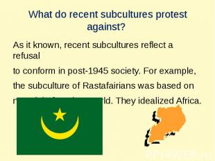 What do recent subсultures protest against? As it known, recent subсultures refl