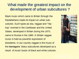 What made the greatest impact on the development of urban subсultures ? Black mu