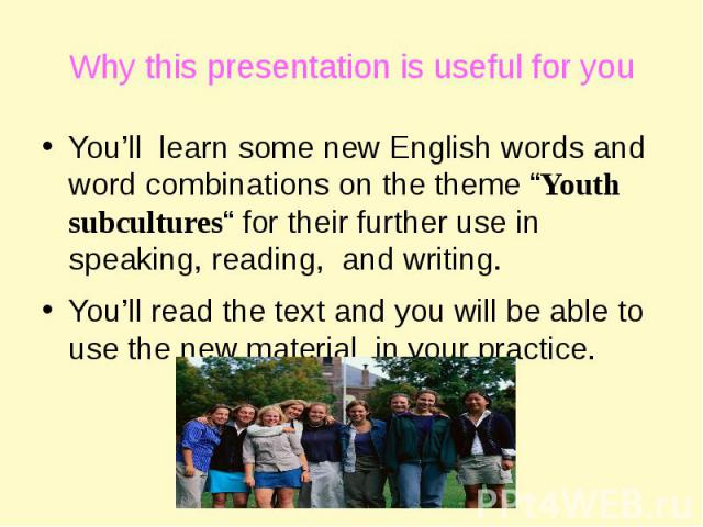 """Why this presentation is useful for you You'll learn some new English words and word combinations on the theme """"Youth subcultures"""" for their further use in speaking, reading, and writing.You'll read the text and you will be able to use the new mater…"""