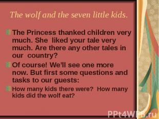 The wolf and the seven little kids. The Princess thanked children very much. She