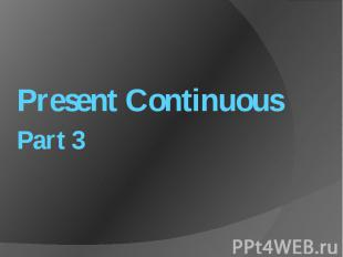 Present ContinuousPart 3