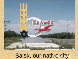 Salsk, our native city