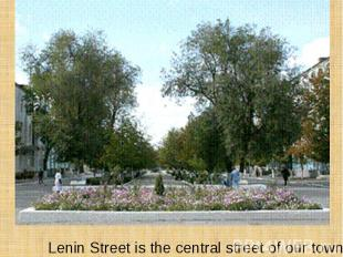 Lenin Street is the central street of our town