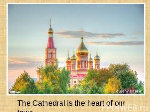 The Cathedral is the heart of our town