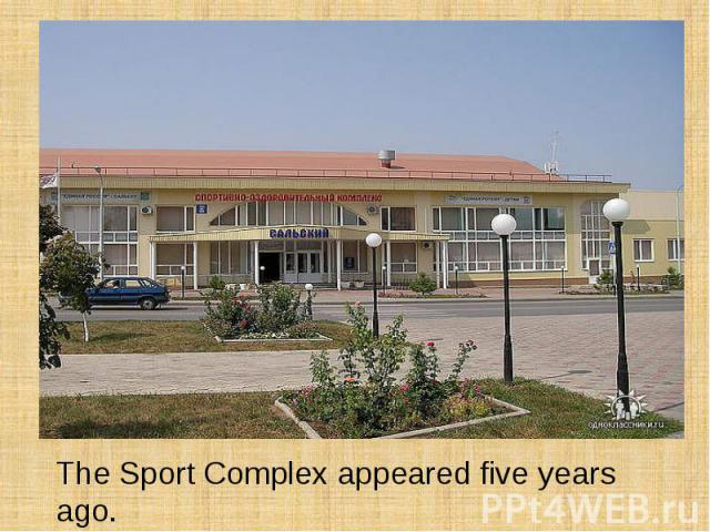 The Sport Complex appeared five years ago.