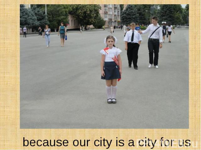 because our city is a city for us