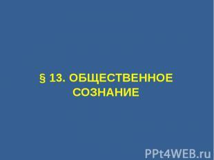 § 13. ОБЩЕСТВЕННОЕ СОЗНАНИЕ