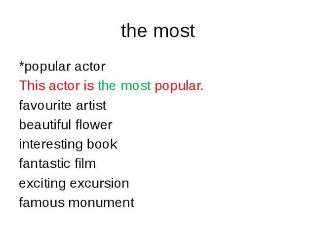 the most *popular actorThis actor is the most popular.favourite artist beautiful flowerinteresting bookfantastic filmexciting excursionfamous monument