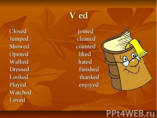 V ed Closed joinedJumped cleanedShowed countedOpened likedWalked hatedDressed fi
