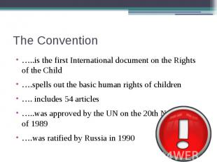 The Convention …..is the first International document on the Rights of the Child