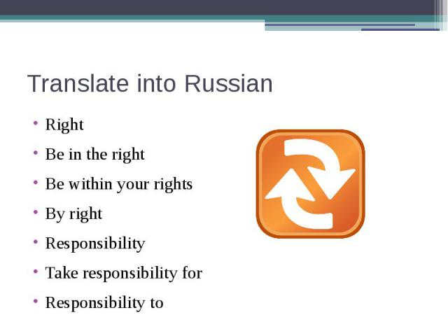 Translate into Russian RightBe in the rightBe within your rightsBy rightResponsibilityTake responsibility forResponsibility to