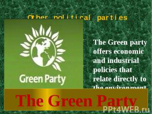 Other political parties The Green party offers economic and industrial policies