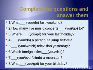 Complete the questions and answer them 1.What___ (you/do) last weekend?2.How man