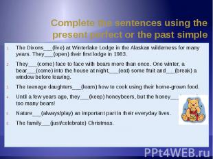 Complete the sentences using the present perfect or the past simple The Dixons__
