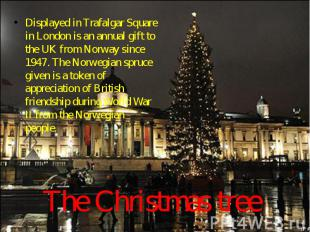 Displayed in Trafalgar Square in London is an annual gift to the UK from Norway
