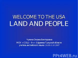 WELCOME TO THE USALAND AND PEOPLE Чукина Оксана ВикторовнаМОУ « СОШ – 9 « г. Ефр