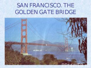 SAN FRANCISCO. THE GOLDEN GATE BRIDGE