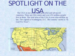 SPOTLIGHT ON THE USA The USA is one of the most powerful and advanced countries.
