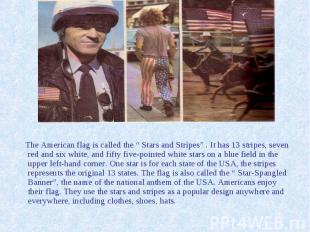 """The American flag is called the """" Stars and Stripes"""" . It has 13 stripes, seven"""