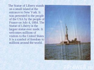 The Statue of Liberty stands on a small island at the entrance to New York. It w