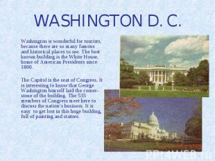 WASHINGTON D. C. Washington is wonderful for tourists, because there are so many