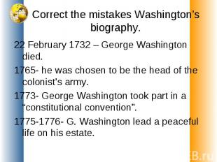 Correct the mistakes Washington's biography. 22 February 1732 – George Washingto
