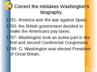Correct the mistakes Washington's biography. 1781- America won the war against S