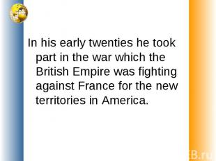 In his early twenties he took part in the war which the British Empire was fight