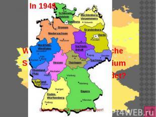 In 1949 Wann wurde zwei deutsche Staaten auf dem Territorium Deutschlands gegrün