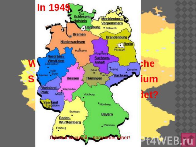 In 1949 Wann wurde zwei deutsche Staaten auf dem Territorium Deutschlands gegründet?