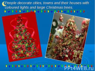 People decorate cities, towns and their houses with coloured lights and large Ch