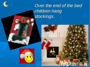 Over the end of the bed children hang stockings.