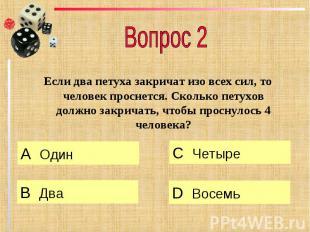 Вопрос 2 Если два петуха закричат изо всех сил, то человек проснется. Сколько пе