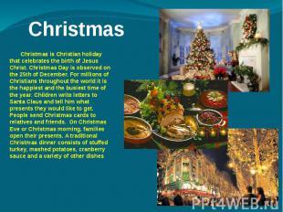 Christmas Christmas is Christian holiday that celebrates the birth of Jesus Chri