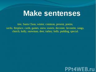 Make sentenses tree, Santa Claus, winter, common, present, poems,socks, fireplac