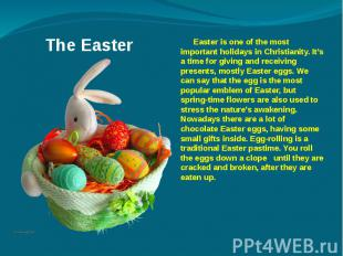 The Easter Easter is one of the most important holidays in Christianity. It's a