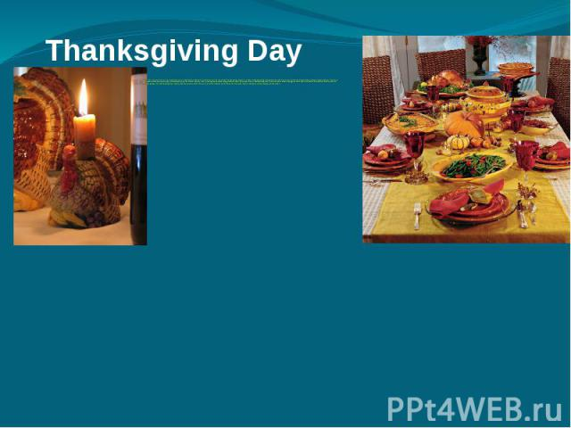 Thanksgiving Day Almost in every culture in the world there is a celebration of thanks for rich harvest. The American Thanksgiving began as a feast of thanksgiving almost four hundred years ago. After the United States gained independence, Congress …