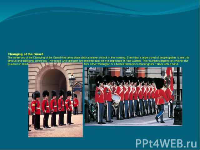 Changing of the GuardThe ceremony of the Changing of the Guard that takes place daily at eleven o'clock in the morning. Every day a large crowd of people gather to see this famous and traditional ceremony. The troops who take part are selected from …
