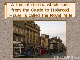 A line of streets, which runs from the Castle to Holyrood House is called the Ro