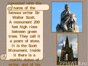 Princes Street is connected with the name of the famous writer Sir Walter Scott.